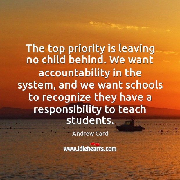 Image, The top priority is leaving no child behind. We want accountability in