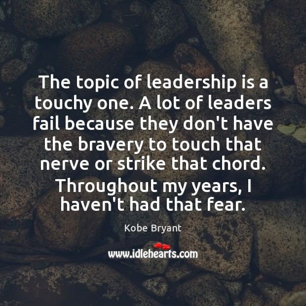 The topic of leadership is a touchy one. A lot of leaders Kobe Bryant Picture Quote
