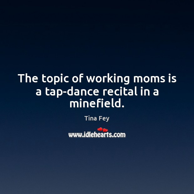 Image, The topic of working moms is a tap-dance recital in a minefield.