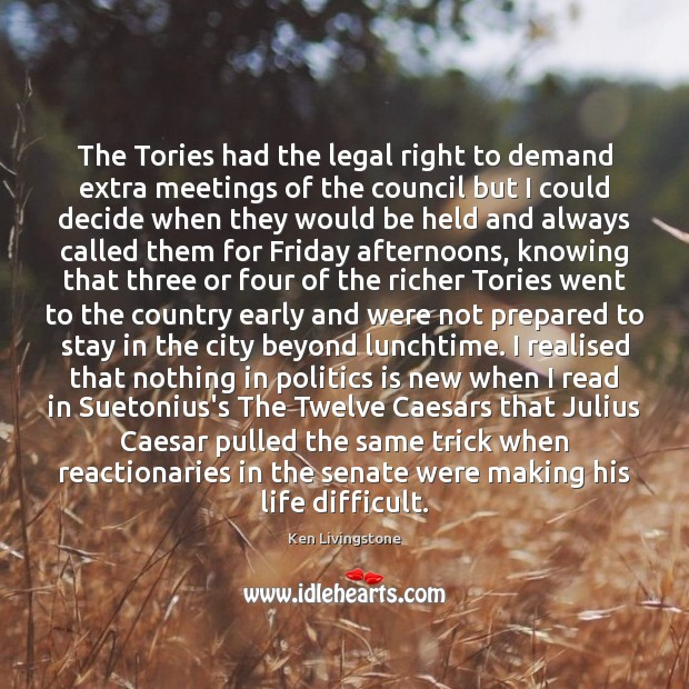 The Tories had the legal right to demand extra meetings of the Ken Livingstone Picture Quote