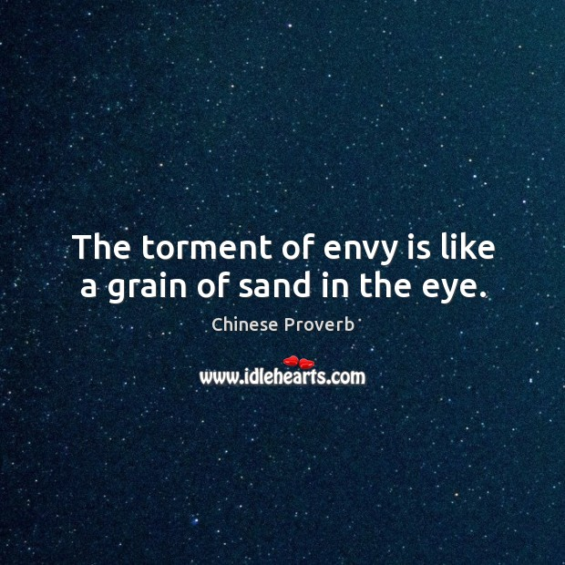The torment of envy is like a grain of sand in the eye. Image