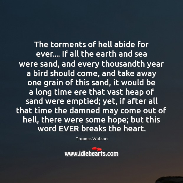 The torments of hell abide for ever…. If all the earth and Thomas Watson Picture Quote