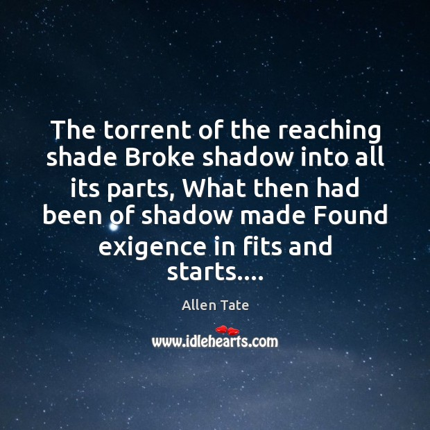 The torrent of the reaching shade Broke shadow into all its parts, Image