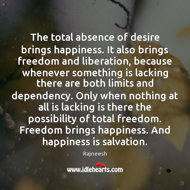 The total absence of desire brings happiness. It also brings freedom and Image