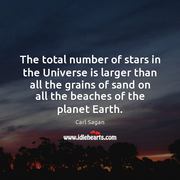 The total number of stars in the Universe is larger than all Carl Sagan Picture Quote