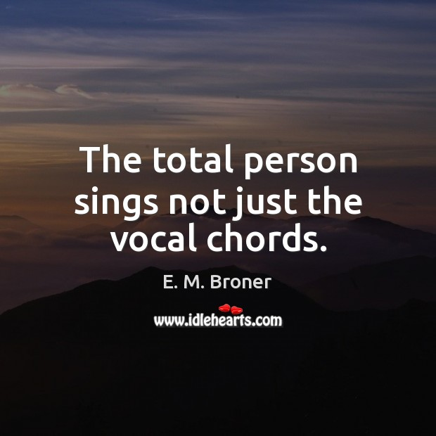 The total person sings not just the vocal chords. Image