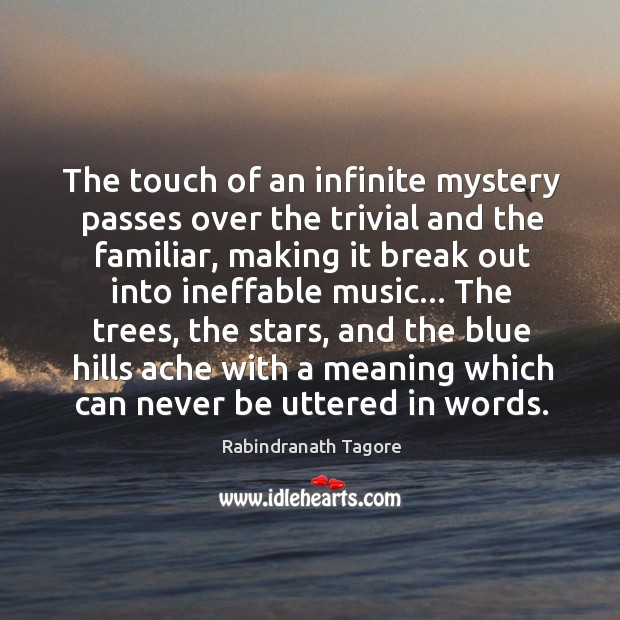 The touch of an infinite mystery passes over the trivial and the Image