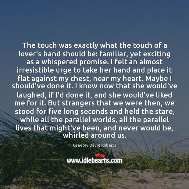 The touch was exactly what the touch of a lover's hand should Image