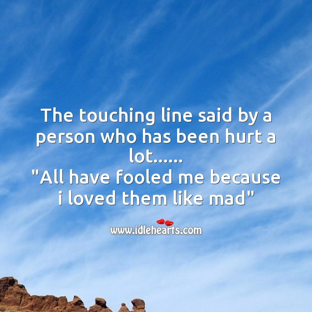 The touching line said by a person who has been hurt a lot Sad Messages Image
