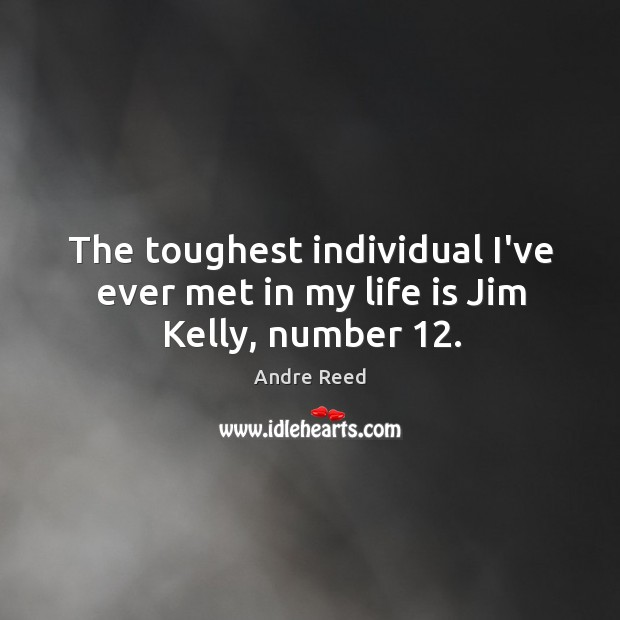 The toughest individual I've ever met in my life is Jim Kelly, number 12. Image