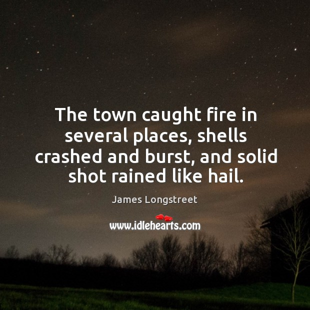 The town caught fire in several places, shells crashed and burst, and solid shot rained like hail. Image