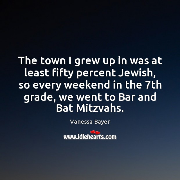 Image, The town I grew up in was at least fifty percent Jewish,