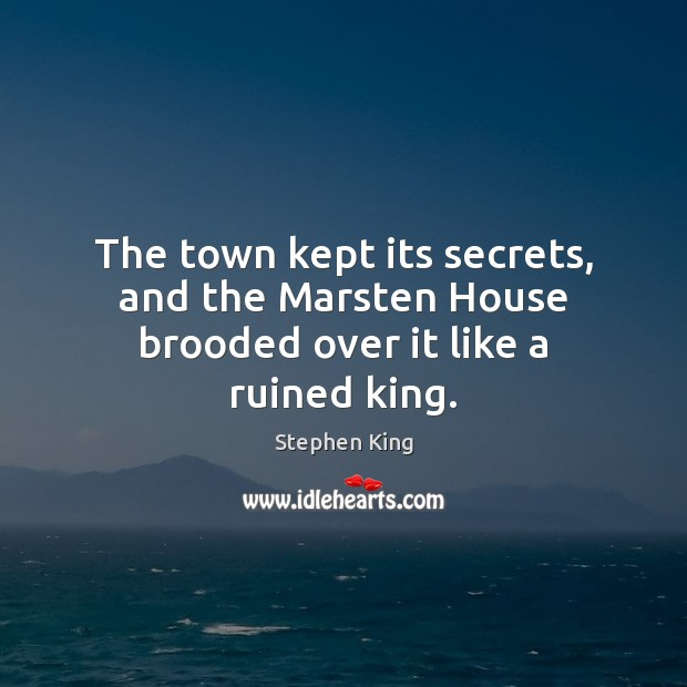 Image, The town kept its secrets, and the Marsten House brooded over it like a ruined king.