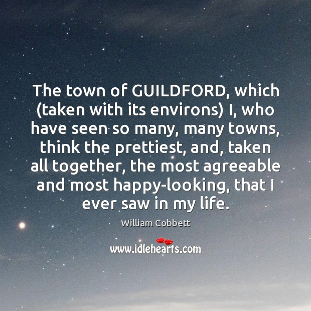 The town of GUILDFORD, which (taken with its environs) I, who have William Cobbett Picture Quote