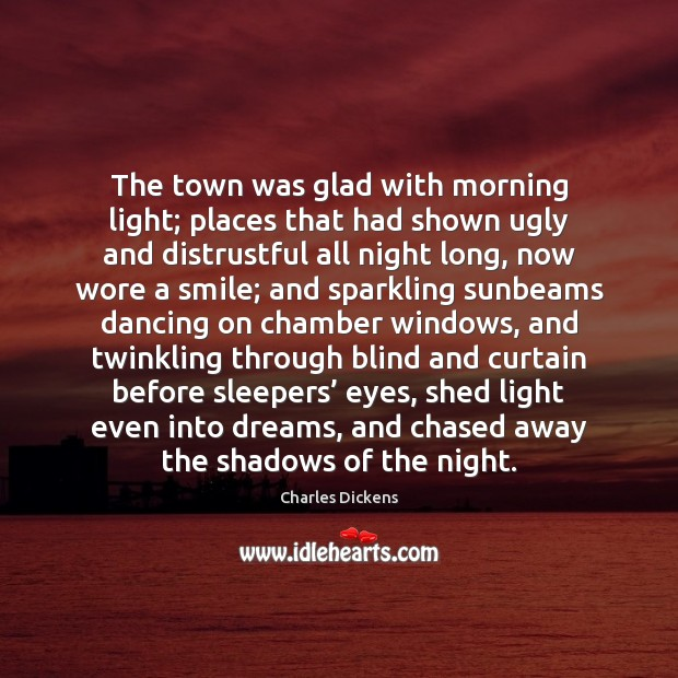 Image, The town was glad with morning light; places that had shown ugly