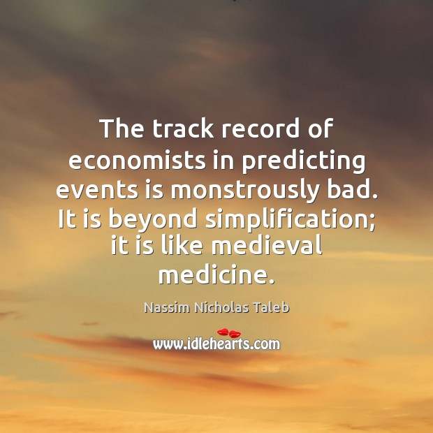 The track record of economists in predicting events is monstrously bad. It Image