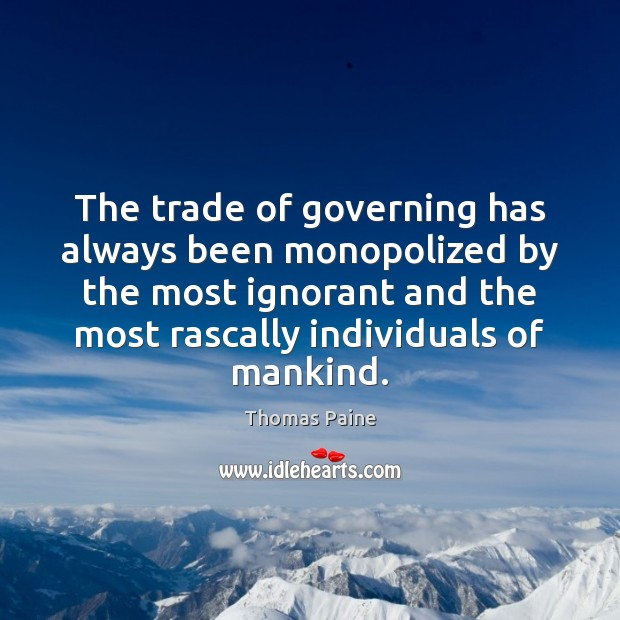 The trade of governing has always been monopolized by the most ignorant Thomas Paine Picture Quote