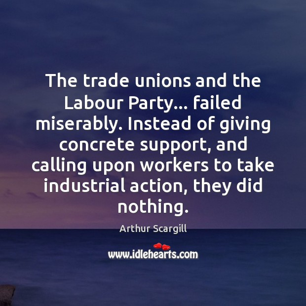 The trade unions and the Labour Party… failed miserably. Instead of giving Image