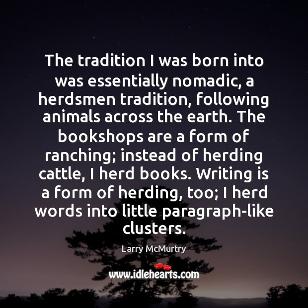 Image, The tradition I was born into was essentially nomadic, a herdsmen tradition,