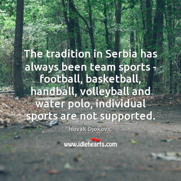 The tradition in Serbia has always been team sports – football, basketball, Sports Quotes Image