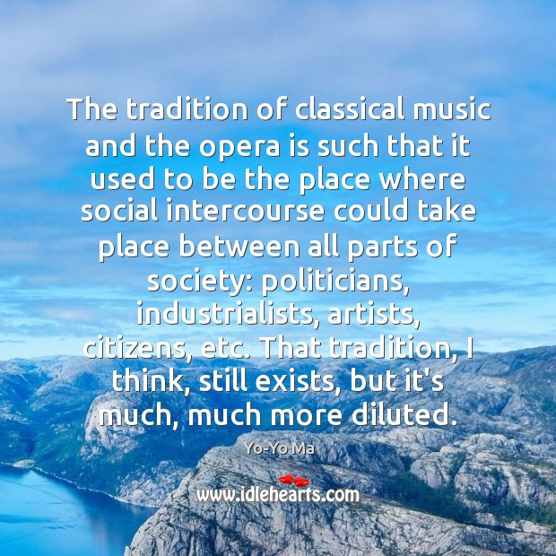 The tradition of classical music and the opera is such that it Image