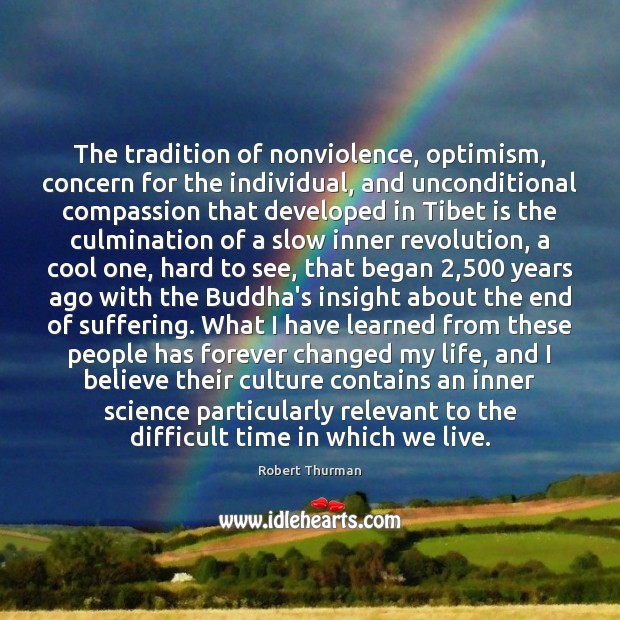 The tradition of nonviolence, optimism, concern for the individual, and unconditional compassion Image