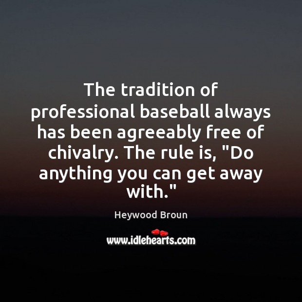 Image, The tradition of professional baseball always has been agreeably free of chivalry.