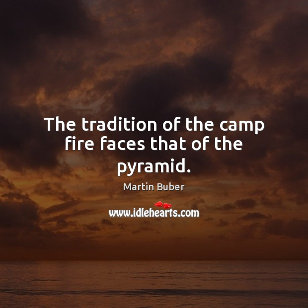 The tradition of the camp fire faces that of the pyramid. Image