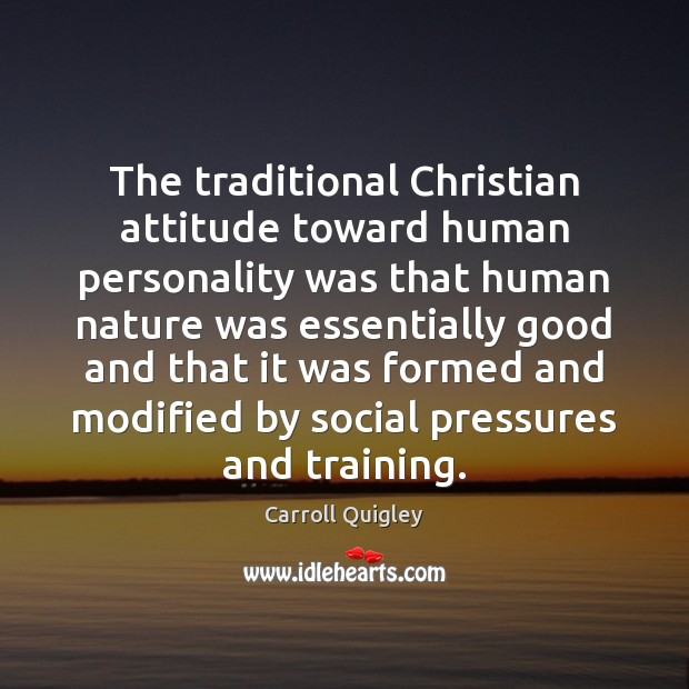 The traditional Christian attitude toward human personality was that human nature was Carroll Quigley Picture Quote