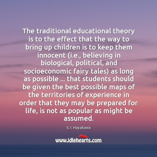 The traditional educational theory is to the effect that the way to Image