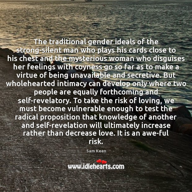 The traditional gender ideals of the strong-silent man who plays his cards Sam Keen Picture Quote
