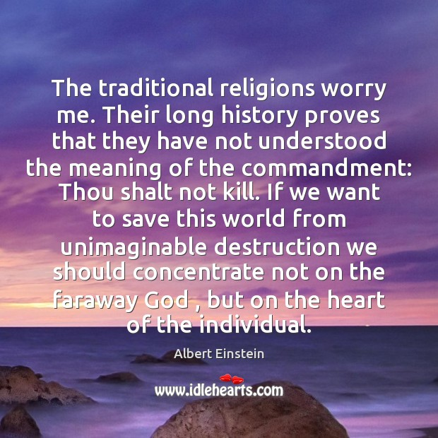 The traditional religions worry me. Their long history proves that they have Image