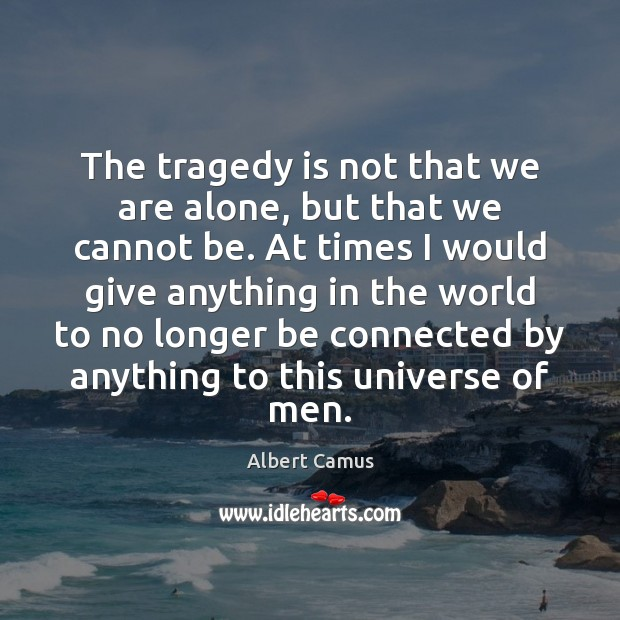 Image, The tragedy is not that we are alone, but that we cannot