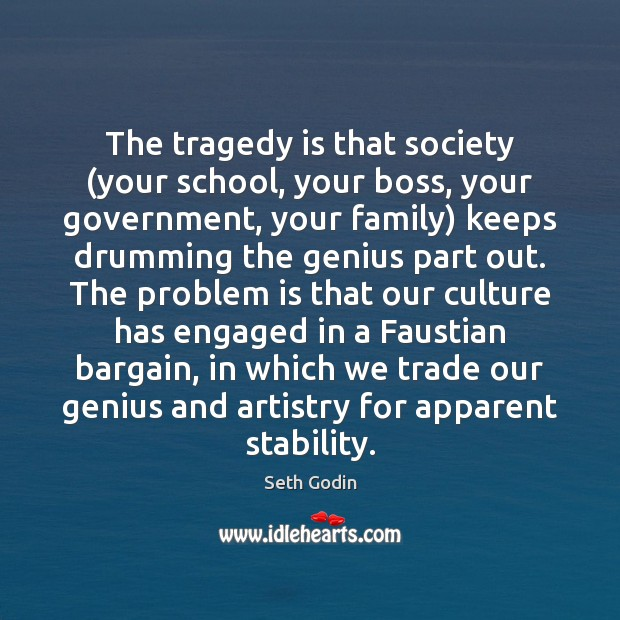 Image, The tragedy is that society (your school, your boss, your government, your