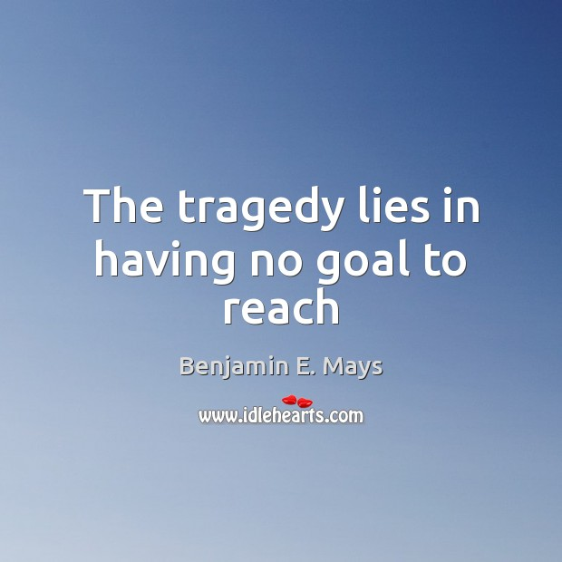 Image, The tragedy lies in having no goal to reach
