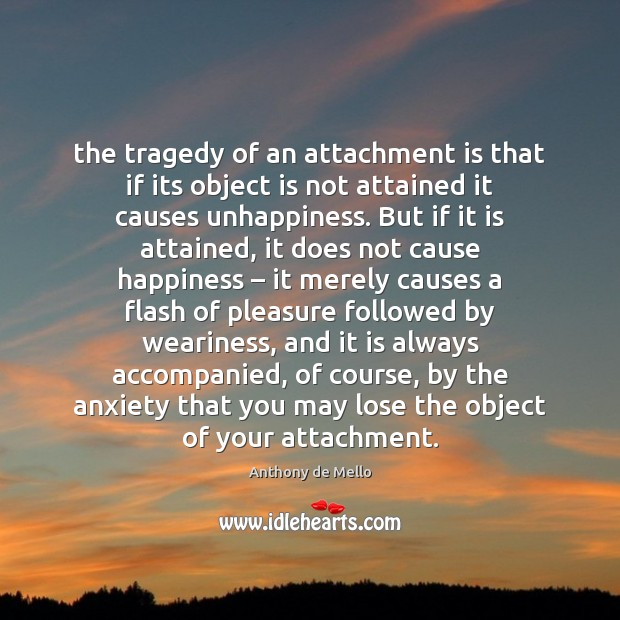 The tragedy of an attachment is that if its object is not Anthony de Mello Picture Quote
