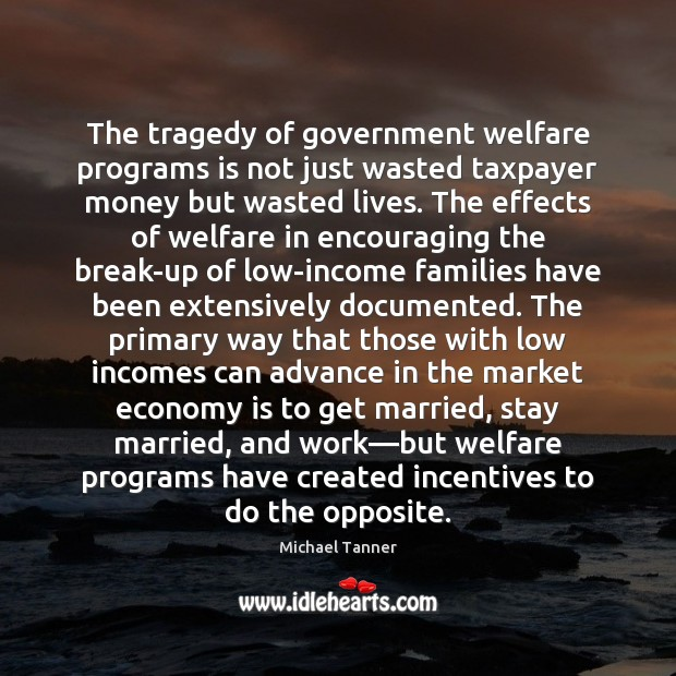 The tragedy of government welfare programs is not just wasted taxpayer money Image