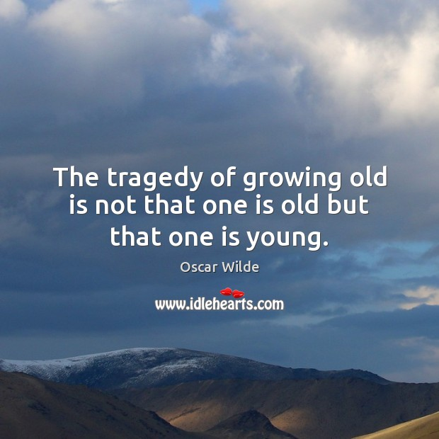 Image, The tragedy of growing old is not that one is old but that one is young.