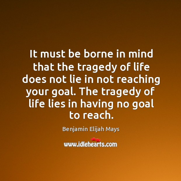 Image, The tragedy of life lies in having no goal to reach.