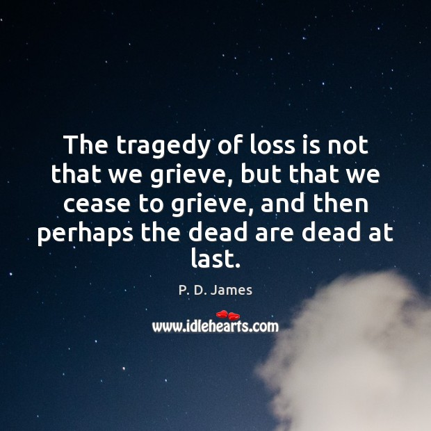The tragedy of loss is not that we grieve, but that we Image