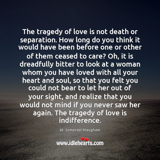 The tragedy of love is not death or separation. How long do Image