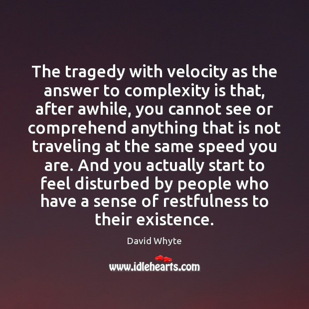 The tragedy with velocity as the answer to complexity is that, after Image