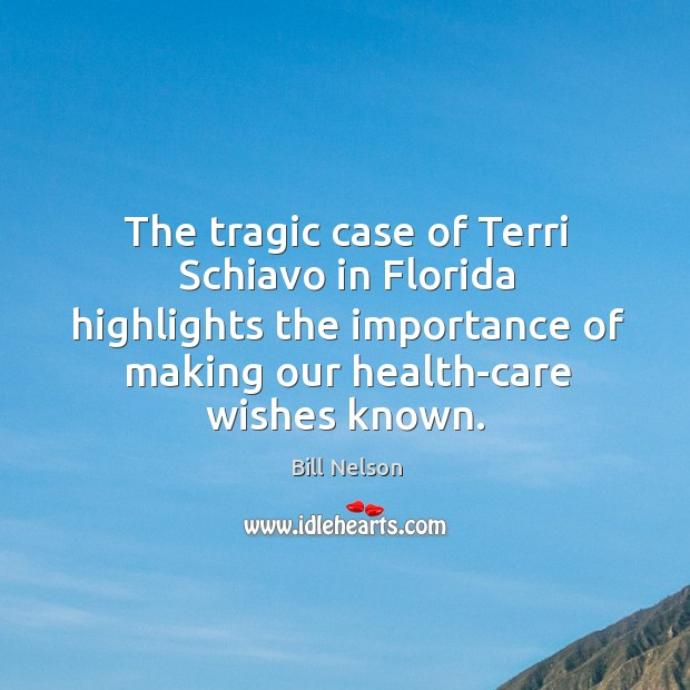 The tragic case of terri schiavo in florida highlights the importance of making our health-care wishes known. Image