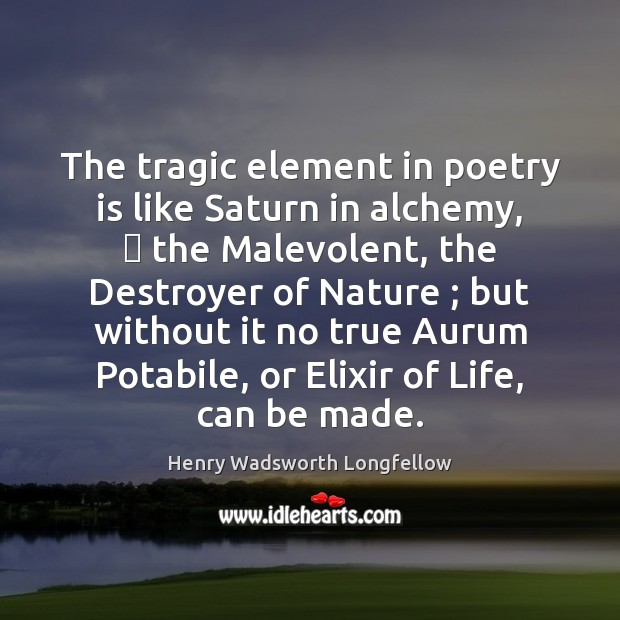 Image, The tragic element in poetry is like Saturn in alchemy, — the Malevolent,
