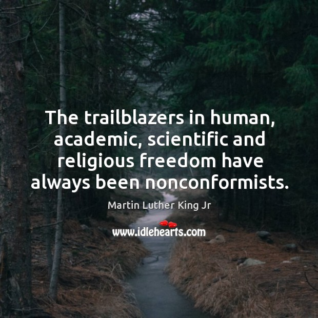 The trailblazers in human, academic, scientific and religious freedom have always been Image