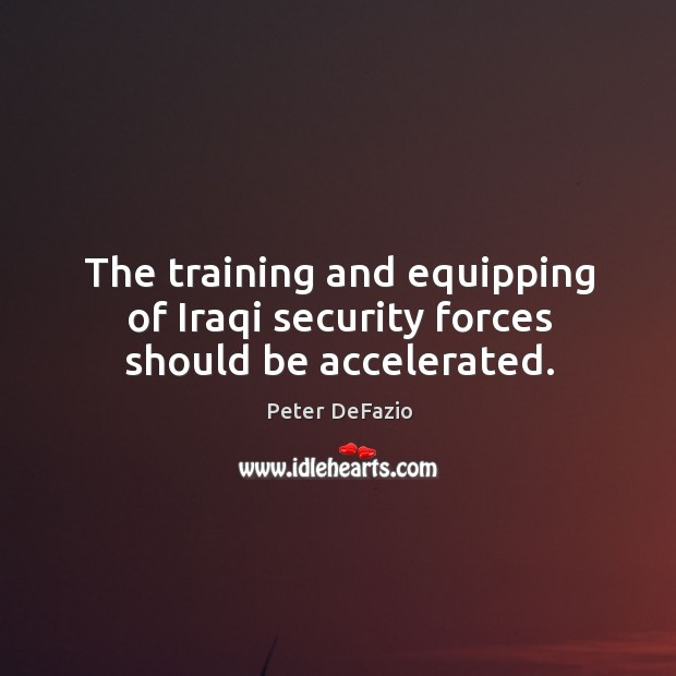 The training and equipping of iraqi security forces should be accelerated. Image