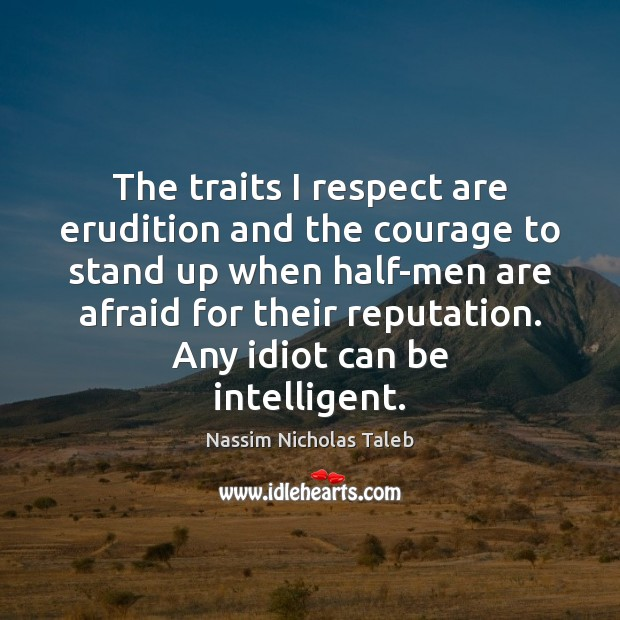 The traits I respect are erudition and the courage to stand up Nassim Nicholas Taleb Picture Quote