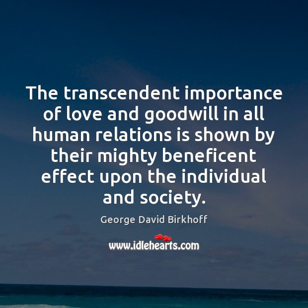 The transcendent importance of love and goodwill in all human relations is Image