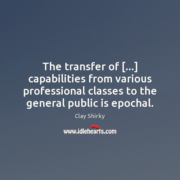 The transfer of […] capabilities from various professional classes to the general public Image