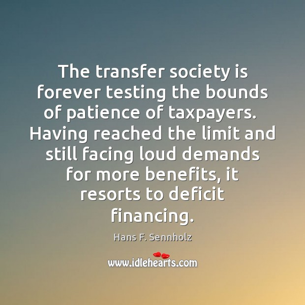 Image, The transfer society is forever testing the bounds of patience of taxpayers.